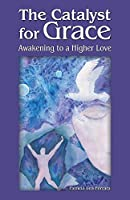 The Catalyst for Grace: Awakening to a Higher Love