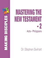 Mastering the New Testament - Part 2: Acts - Philippians (Mastering the NT)