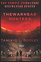 The Zombie Apocalypse Decimation Series: The Warhead Hunters