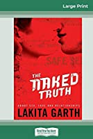 The Naked Truth: About Sex, Love and Relationships (16pt Large Print Edition)