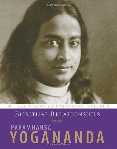 Spiritual Relationships: The Wisdom of Yogananda (Volume 3) (English Edition)