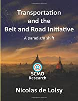 Transportation and the Belt and Road Initiative: A paradigm shift (color 2nd edition): A paradigm shift