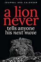 A Lion Never Tells Anyone His Next Move: Blank Lined Journal With Calendar For People Who Loves Lions