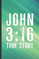 John 3:16 True Story: Blank Funny Sunday Church Jesus Lined Notebook/ Journal For Christian Faith, Inspirational Saying Unique Special Birthday Gift Idea Classic 6x9 110 Pages