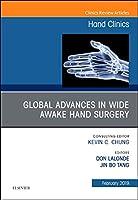 Global Advances in Wide Awake Hand Surgery, An Issue of Hand Clinics, 1e (The Clinics: Orthopedics)