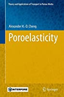 Poroelasticity (Theory and Applications of Transport in Porous Media)