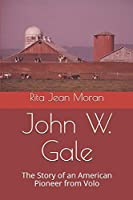 John W. Gale: The Story of an American Pioneer from Volo