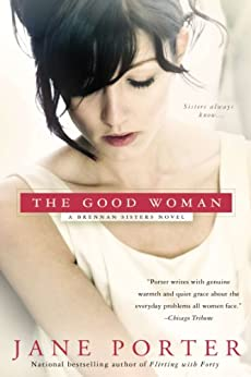 The Good Woman (A Brennan Sisters Novel) by [Porter, Jane]