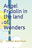 Angel Fridolin in the land of Wonders