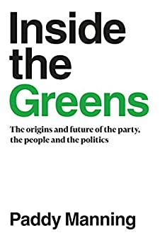 Inside the Greens: The Origins and Future of the Party, the People and the Politics by [Manning, Paddy]
