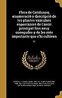 Flora de Catalunya; Enumeracio y Descripcio de Les Plantes Vasculars Espontanies de L'Antic Principat Fins Avuy Conegudes y de Les Mes Importants Que S'Hi Cultiven; 03