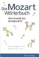 Das Mozart Woerterbuch. Vom Amade bis Zungenspiel