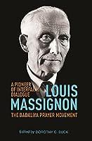 Louis Massignon: A Pioneer of Interfaith Dialogue: The Badaliya Prayer Movement 1947-1962
