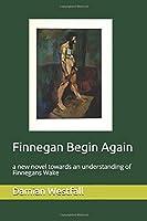 Finnegan Begin Again: a new novel towards an understanding of Finnegans Wake