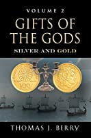 Gifts of the Gods: Silver and Gold