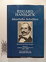 Eduard Hanslick. Samtliche Schriften - Historisch-kritische Ausgabe: Aufsatze Und Rezensionen 1849-1854