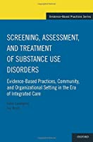 Screening, Assessment, and Treatment of Substance Use Disorders: Evidence-Based Practices, Community and Organizational Setting in the Era of Integrated Care