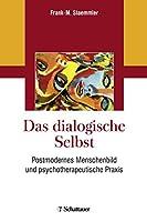 Das dialogische Selbst: Postmodernes Menschenbild und psychotherapeutische Praxis