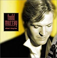 When I Sing Low by Todd Murray (2002-05-03)