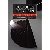 Cultures of Yusin: South Korea in the 1970s (Perspectives on Contemporary Korea)