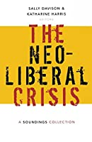 Neoliberal Crisis: A Soundings Collection