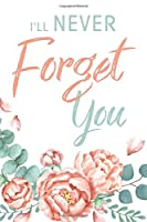 I'll Never Forget You: Password Logbook & Vault Keeper, Username & Website, Floral Design (Size 6x9)