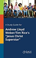 A Study Guide for Andrew Lloyd Weber/Tim Rice's Jesus Christ Superstar
