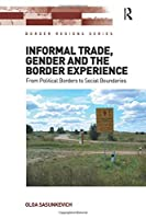 Informal Trade, Gender and the Border Experience (Border Regions Series)