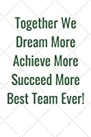 Together We Dream More Achieve More Succeed More Best Team Ever!: Journal - Pink Diary, Planner, Gratitude, Writing, Travel, Goal, Bullet Notebook - 6x9 120 pages