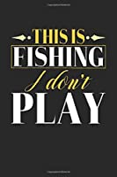 This is Fishing I don't play: Compositon Book Notebook and Journal  College Ruled Line Paper with 120 Pages 6x9 Funny Gift for Fishing Fans and Coaches