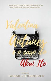 Valentina Antunes e o caso do Akai Ito (Portuguese Edition) by [Rodrigues, Tainah]