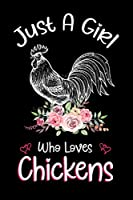 Just A Girl Who Loves Chickens: Notebook for Chicken Lover Girls 120 Pages Blank lined Notebook