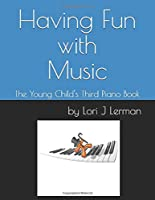 Having Fun with Music: The Young Child's Third Piano Book