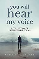 You Will Hear My Voice: A Collection of Inspirational Poems
