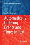 Automatically Ordering Events and Times in Text (Studies in Computational Intelligence)