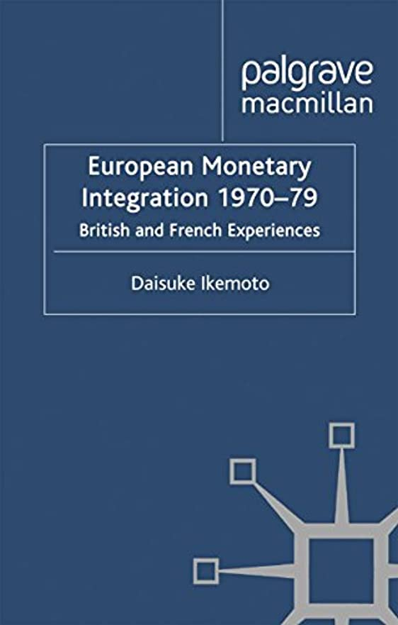 European Monetary Integration 1970-79: British and French Experiences (St Antony's Series) (English Edition)