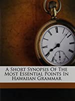 A Short Synopsis Of The Most Essential Points In Hawaiian Grammar [並行輸入品]