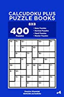 Calcudoku Plus Puzzle Books - 400 Easy to Master Puzzles 8x8 (Volume 4)