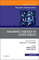 Rheumatic Diseases in Older Adults, An Issue of Rheumatic Disease Clinics of North America, 1e (The Clinics: Internal Medicine)