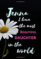 Jenna  I Have The Most Beautiful Daughter In The World: Personalized Journal Notebook for Women. Jenna  Name Gifts. Personalized Gift for daughter, 170 Pages, diary with lined paper 7 x 10 (17.78 x 25.4 cm )