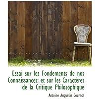 Essai sur les Fondements de nos Connaissances: et sur les Caractères de la Critique Philosophique