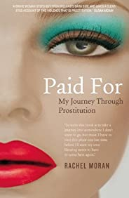 Paid For – My Journey through Prostitution: Surviving a Life of Prostitution and Drug Addiction on Dublin's St