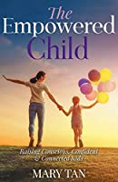 The Empowered Child: Raising Conscious, Confident, and Connected Kids