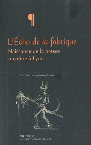 L'écho de la fabrique : naissance de la presse ouvrière à Lyon, 1831-1834