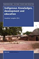 Indigenous Knowledges, Development and Education (Transgressions: Cultural Studies and Education)