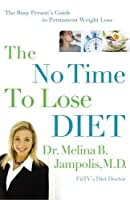 The No Time to Lose Diet: The Busy Person's Guide to Permanent Weight Loss