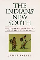 The Indians' New South: Cultural Change in the Colonial Southeast (The Walter Lynwood Fleming Lectures in Southern History)