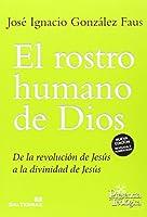 El rostro humano de Dios: de la revolución de Jesús a la divinidad de Jesús