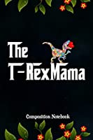 The T-RexMama: Composition Notebook, Flower Dinosaur, Funny Valentines Day Love Journal Gift for Moms, Mothers to write on
