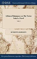 A Hero of Salamanca: Or, the Novice Isabel: A Novel; Vol. I